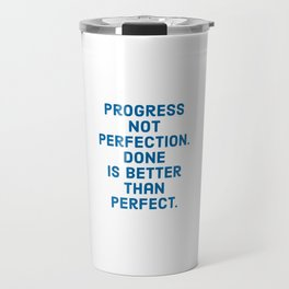 Progress not Perfection. Done is better than perfect. Travel Mug