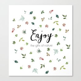 Enjoy the gifts of nature Canvas Print