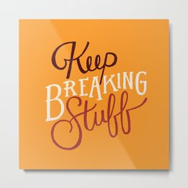 Keep Breaking Stuff Metal Print
