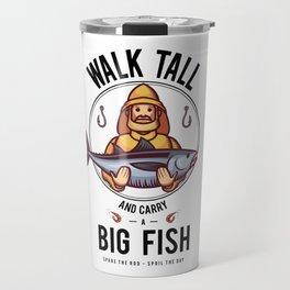 Walk Tall And Carry A Big Fish Travel Mug