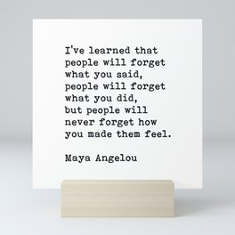 People Will Never Forget How You Made Them Feel, Maya Angelou Quote Mini Art Print