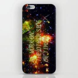 we work on the other side of time. iPhone Skin