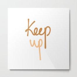 Keep up the good work Metal Print