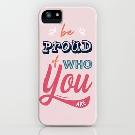 Be Proud Of You iPhone Case