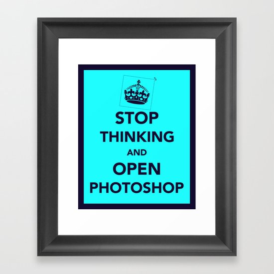 Stop Thinking and Open Potoshop Framed Art Print