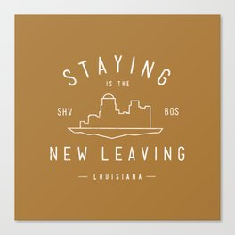 Staying is the New Leaving Canvas Print