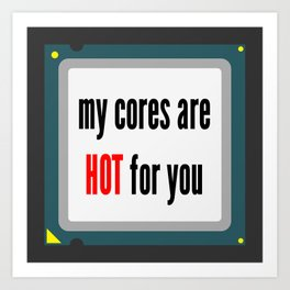 My cores are hot for you CPU Art Print