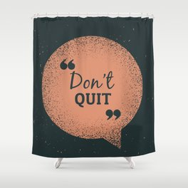 Don't Quit Shower Curtain