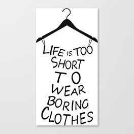 Life is too short to wear boring clothes fashion Canvas Print