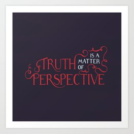 Truth is a Matter of Perspective Art Print