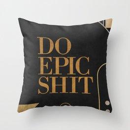 Do Epic Shit Throw Pillow