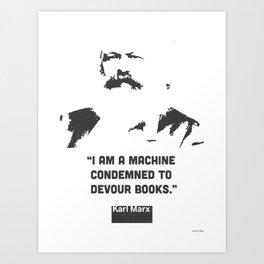 """I am a machine condemned to devour books.""   Karl Marx Art Print"