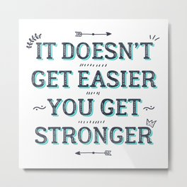 You Get Stronger Inspirational Quote Metal Print