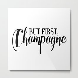 Black And White But First Champagne Quote Metal Print