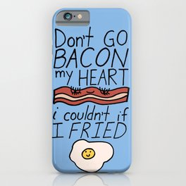 Don't Go BACON my HEART iPhone Case