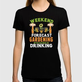 Weekend Forecast Gardening With A Chance Of Drinking T Shirt T-shirt
