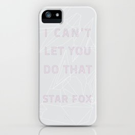 I Can't Let You Do That iPhone Case