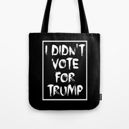 I didn't vote for trump Tote Bag