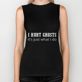 i hunt ghosts its just what i do hunting Biker Tank