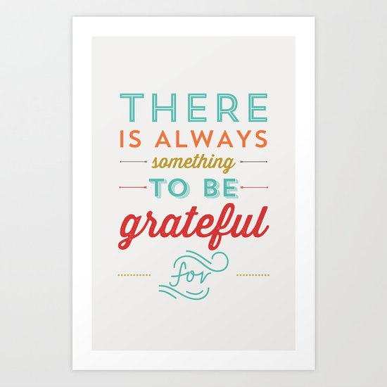 SOMETHING TO BE GRATEFUL FOR Art Print