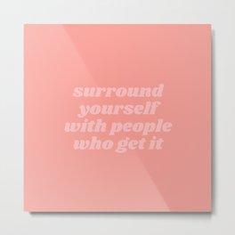 surround yourself Metal Print