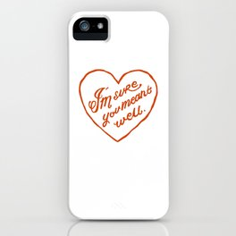 I'm Sure You Meant Well iPhone Case