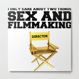 I only care about two things - SEX and FILMMAKING Metal Print