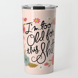 Pretty Swe*ry: I'm Too Old for This Shit Travel Mug