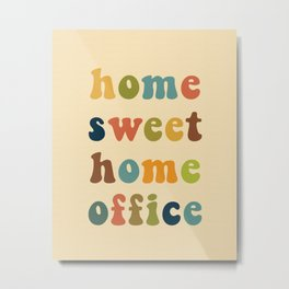 Home Sweet Home Office Metal Print