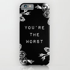 YOU'RE THE WORST Slim Case iPhone 6