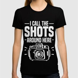 I Call The Shots Here Camera Photographer Photo Design T-shirt