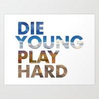 die hard Art Prints featuring DIE YOUNG PLAY HARD by Samuel Culp