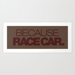 BECAUSE RACE CAR v7 HQvector Art Print
