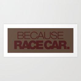 BECAUSE RACE CAR v7 HQvector Art Print