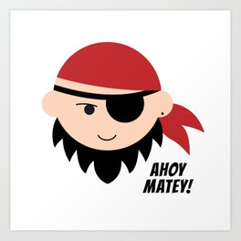 Pirate. Ahoy Matey! Art Print