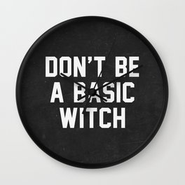Don't be a basic witch Wall Clock