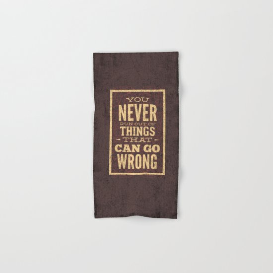 YOU never run out of things that can go wrong- Typography Hand & Bath Towel