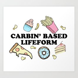 Carbin' Based Lifeform Art Print