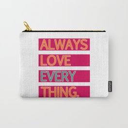 ALWAYS LOVE EVERYTHING. Carry-All Pouch