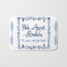 You Aren't Broken No Matter What You Think Bath Mat