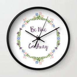 Be Nice Or Go Away Wall Clock