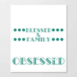 """Thankful Blessed Family History Obsessed"" tee design. Makes a cute gift to your loved ones too!  Canvas Print"