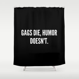 Gags die humor doesn t Shower Curtain