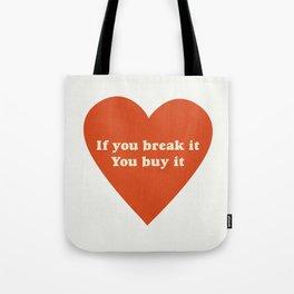 If you break it, you buy it Tote Bag