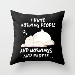 I Hate Morning People And Mornings Throw Pillow