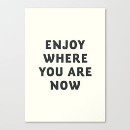 Just enjoy where you are now, wanderlust quote, positive vibes, inspiration, motivational, be happy Canvas Print
