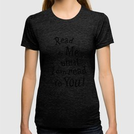 """""""Read to Me until I can read to You!"""" in black print on a white background. T-shirt"""