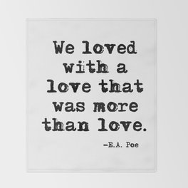 We loved with a love that was more than love Throw Blanket