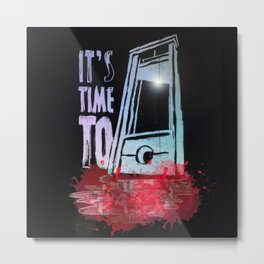 I´ts Time To.. Metal Print