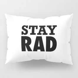 Stay Rad Pillow Sham